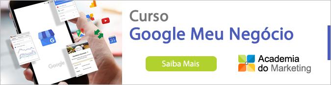 Clique aqui para conhecer detalhes do Curso Google Meu Negócio oferecido pela Academia do Marketing